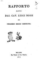 Rapporto fatto dal cav. Luigi Bossi al Cesareo Regio Istituto