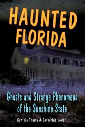 Haunted Florida: Ghosts and Strange Phenomena of the Sunshine State