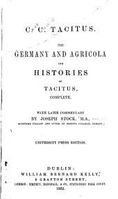 C.C Tacitus, the Germany and Agricola and Histories of Tacitus Complete: With Latin Commentary, Volumes 3-4