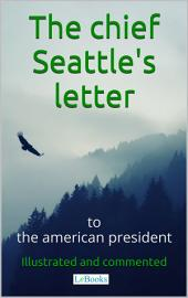 Chief Seattle's letter to the American President: Ilustraded and commented edition