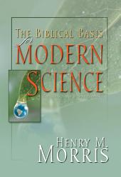 The Biblical Basis for Modern Science: The Revised and Updated Classic