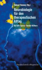 Neurobiologie für den therapeutischen Alltag: Auf den Spuren Gerald Hüthers
