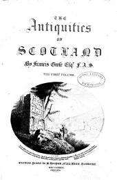 The Antiquities of Scotland: Volume 1