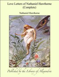 Love Letters of Nathaniel Hawthorne (Complete)
