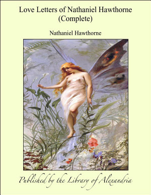 Love Letters of Nathaniel Hawthorne  Complete