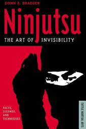Ninjutsu: Facts, Legends, and Techniques