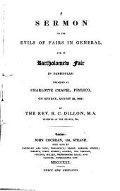 A sermon on the evils of fairs in general and of Bartholomew fair in particular: preached at Charlotte Chapel, Pimlico, on Sunday, August 22, 1830