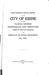 Annual Report of the City of Keene; Containing Inaugural Ceremonies, Ordinances and Joint Resolutions: Volume 47