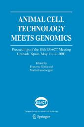 Animal Cell Technology Meets Genomics: Proceedings of the 18th ESACT Meeting. Granada, Spain, May 11-14, 2003