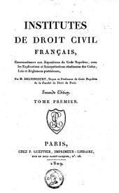Institutes de droit civil français: conformément aux dispositions du Code Napoléon : avec les explications et interprétations résultantes des codes, lois et reglemens posterieurs, Volume1