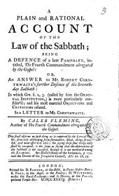 A Plain and Rational Account of the Law of the Sabbath: Being a Defence of a Late Pamphlet, Intitled, The Fourth Commandment Abrogated by the Gospel: Or, an Answer to Mr. Robert Cornthwaite's Farther Defence of the Seventh-day Sabbath: ... In a Letter to Mr. Cornthwaite. By Caleb Fleming, ...