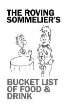 The Roving Sommelier's Bucket List of Food & Drink