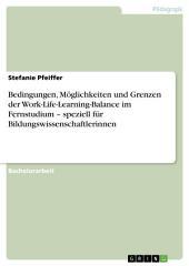 Bedingungen, Möglichkeiten und Grenzen der Work-Life-Learning-Balance im Fernstudium – speziell für Bildungswissenschaftlerinnen