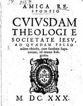 Amica responsio cuiusdam theologi e Societate Iesu, ad quaedam falso eidem obiecta, cum facultate superiorum, ad omnes religiosos
