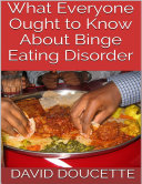 What Everyone Ought to Know About Binge Eating Disorder