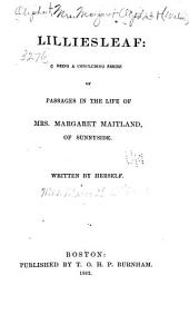 Lilliesleaf: Being a Concluding Series of Passages in the Life of Mrs. Margaret Maitland, of Sunnyside. Written by Herself
