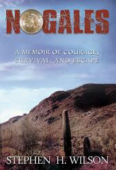 NOGALES: A MEMOIR OF COURAGE, SURVIVAL, AND ESCAPE