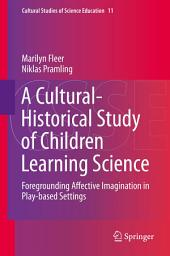 A Cultural-Historical Study of Children Learning Science: Foregrounding Affective Imagination in Play-based Settings