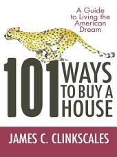 101 Ways to Buy a House: If Your Goal Is to Catch a Cheetah, You Don'T Practice by Jogging