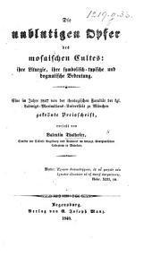 Die unblutigen Opfer des mosaischen Cultes: ihre Liturgie, ihre symbolisch-typische und dogmatische Bedeutung. Eine ... gekrönte Preisschrift, etc