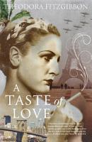 A Taste of Love     The Memoirs of Bohemian Irish Food Writer Theodora FitzGibbon PDF