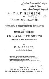 The Art of Singing, Its Theory and Practise; for Perfecting&scientifically Developing the Human Voice, for All Students, Etc