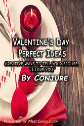 "Valentine Day Perfect Ideas: Creative ways to tell your spouse, ""I love you."""