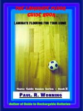 The Laminate Floor Guide Book: Laminate Flooring For Your Home