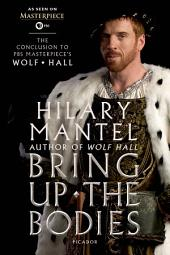 Bring Up the Bodies: The Conclusion to PBS Masterpiece's Wolf Hall: A Novel