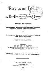 Farming for Profit: A Hand-book for the American Farmer. A Practical Work, Devoted to Agriculture and Mechanics, Fruit-growing and Gardening, Live-stock, Business Principles, Home Life, and Showing how to Make Money, Preserve Health and Secure Happiness on the Farm