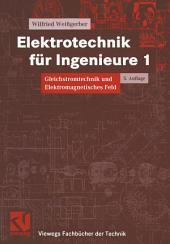 Elektrotechnik für Ingenieure 1: Gleichstromtechnik und Elektromagnetisches Feld. Ein Lehr- und Arbeitsbuch für das Grundstudium, Ausgabe 5