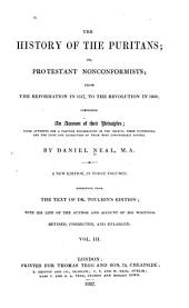 The History of the Puritans: Or, Protestant Non-conformists; from the Reformation in 1517, to the Revolution in 1688; Comprising an Account of Their Principles; Their Attempts for a Farther Reformation in the Church, Their Sufferings, and the Lives and Characters of Their Most Considerable Divines, Volume 3