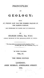 Principles of geology: being an inquiry how for the former changes of the earth's surface are referrable to causes now in operation, Volume 4