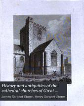 History and Antiquities of the Cathedral Churches of Great Britain: St. Asaph's. Norwich. Bangor. Wells. Exeter. York. Durham
