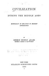 Civilization During the Middle Ages: Especially in Relation to Modern Civilization