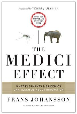 The Medici Effect  With a New Preface and Discussion Guide PDF