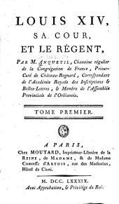 Louis XIV: sa cour, et le régent