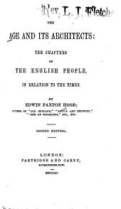 The Age and Its Architects: Ten Chapters on the English People, in Reference to the Times