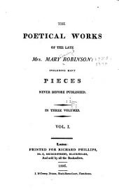 The Poetical Works of the Late Mrs. Mary Robinson: Including Many Pieces Never Before Published. In Three Volumes, Volume 1