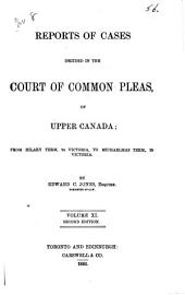 Reports of Cases Decided in the Court of Common Pleas of Upper Canada: Volume 11