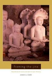 Framing the Jina: Narratives of Icons and Idols in Jain History
