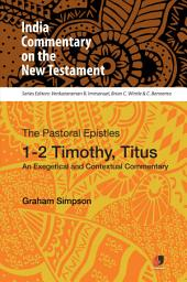 ICNT: The Pastoral Epistles - 1-2 Timothy, Titus: An Exegetical and Contextual Commentary