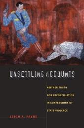 Unsettling Accounts: Neither Truth nor Reconciliation in Confessions of State Violence