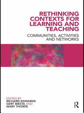 Rethinking Contexts for Learning and Teaching: Communities, Activites and Networks