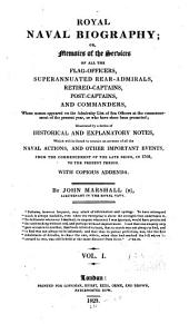 Royal Naval Biography; Or, Memoirs of the Services of All the Flag-officers, Superannuated Rear-admirals, Retired-captains, Post-captains, and Commanders, Whose Names Appeared on the Admiralty List of Sea Officers at the Commencement of the Present Year, Or who Have Since Been Promoted: Illustrated by a Series of Historical and Explanatory Notes. With Copious Addenda
