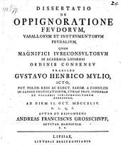 De oppignoratione feudorum, vasallorum et instrumentorum feudalium; praes. Gustavus Henr. Mylius