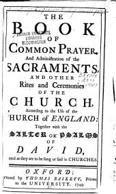 The Book of Common Prayer, and Administration of the Sacraments, and Other Rites and Ceremonies of the Church, According to the Use of the Church of England: Together with the Psalter Or Psalms of David, Pointed as They are to be Sung Or Said in Churches