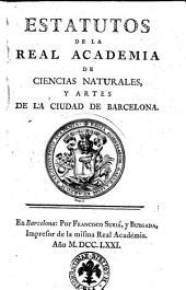 Estatutos de la Real Academia de Ciencias Naturales, y Artes de la ciudad de Barcelona