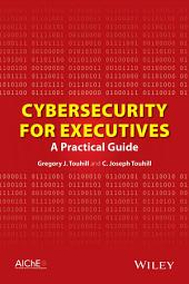 Cybersecurity for Executives: A Practical Guide