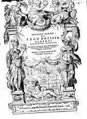 Opuscoli morali di Leon Batista Alberti gentil'huomo firentino: ne' quali si contengono molti ammaestramenti necessarij al viver de l'Huomo, cosi posto in dignità, come privato